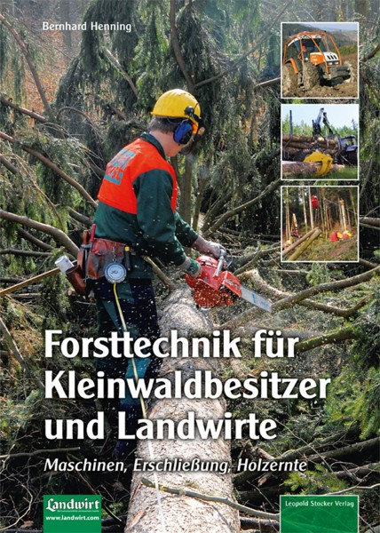 Forsttechnik für Kleinwaldbesitzer und Landwirte - Maschinen, Erschließung, Holzernte (Forestry for Owners of small Woods and Farmers - Machinery, Development and Harvesting Wood) Text in German.
