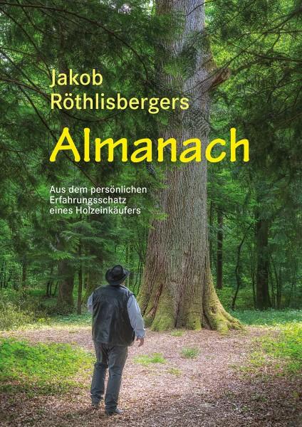 Jakob Röthlisbergers Almanach - Aus dem persönlichen Erfahrungsschatz eines Holzeinkäufers