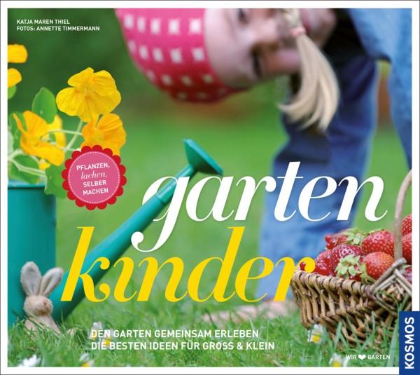 Gartenkinder – Den Garten gemeinsam erleben, die besten Ideen für Groß und Klein