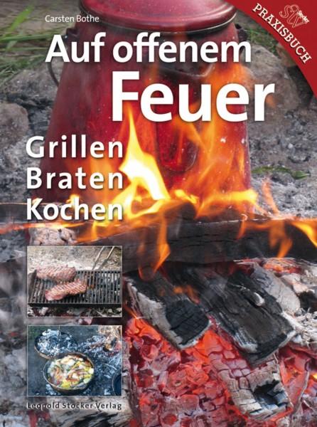 Auf offenem Feuer - Grillen, Braten, Kochen