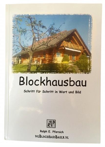 Blockhausbau – Schritt für Schritt in Wort und Bild