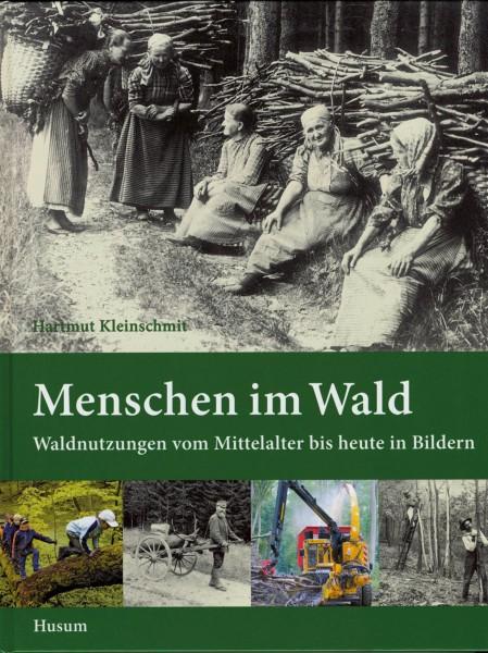 Menschen im Wald - Waldnutzungen vom Mittelalter bis heute in Bildern