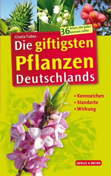 Die giftigsten Pflanzen Deutschlands - Kennzeichen - Standorte - Wirkung (The most poisonous plants of Germany. Recognition, location, effects). Text in German.