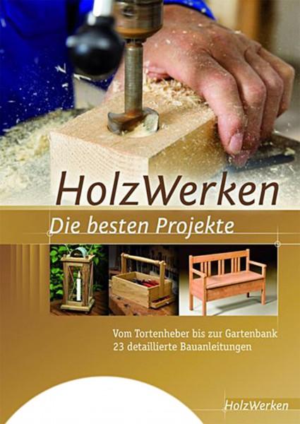 HolzWerken - Die besten Projekte - Vom Tortenheber bis zur Gartenbank