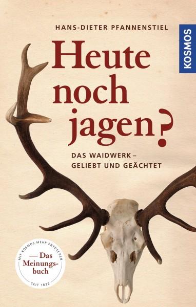 Heute noch jagen? - Das Waidwerk - geliebt und geächtet (Going hunting again today? The art of hunting - loved and respected). Text in German.