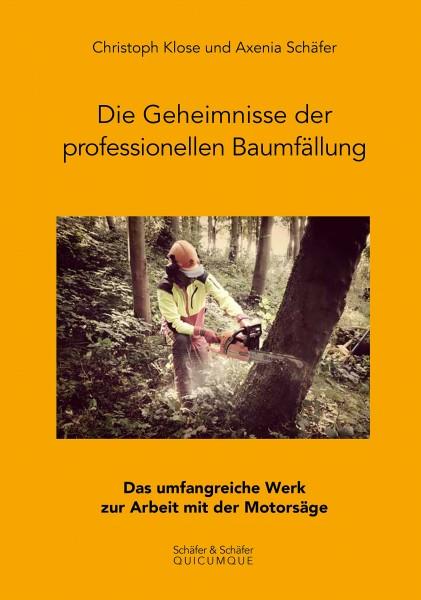Die Geheimnisse der professionellen Baumfällung - Das umfangreiche Werk zur Arbeit mit der Motorsäge
