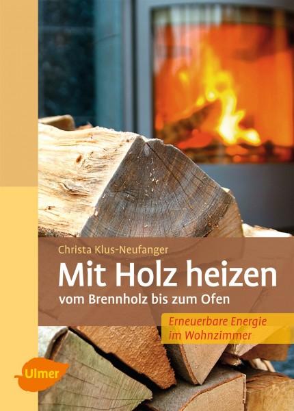 Mit Holz heizen - Vom Brennholz bis zum Ofen
