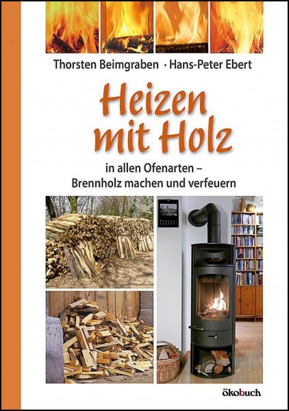 Heizen mit Holz in allen Ofenarten - Brennholz machen und verfeuern