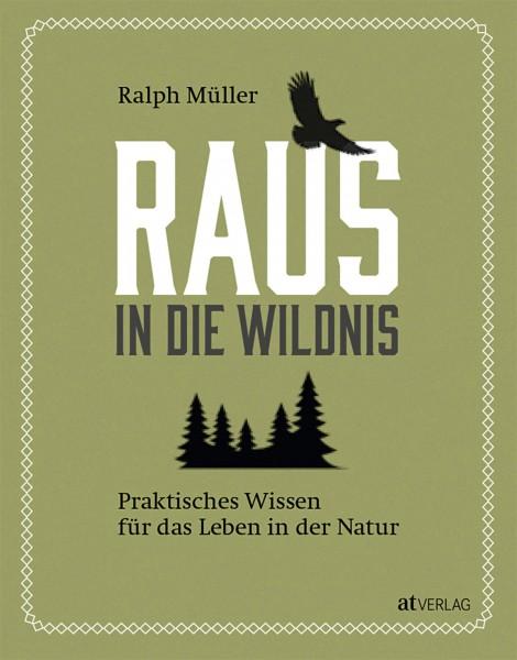 Raus in die Wildnis - Praktisches Wissen für das Leben in der Natur