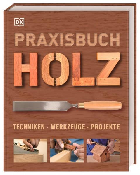 Praxisbuch Holz - Techniken - Werkzeuge - Projekte