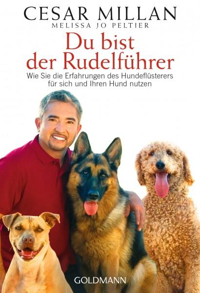 Du bist der Rudelführer - Wie Sie die Erfahrungen des Hundeflüsterers für sich und Ihren Hund nutzen