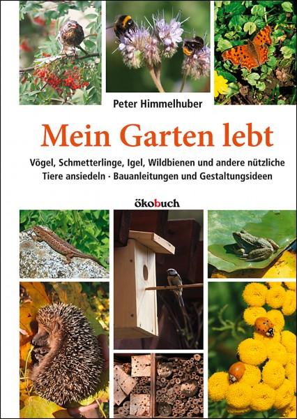 Mein Garten lebt – Vögel, Schmetterlinge, Igel, Wildbienen und andere nützliche Tiere ansiedeln. Bau