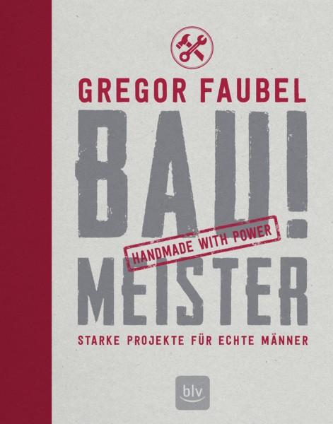 Bau! Meister - Starke Projekte für echte Männer (Master Builder! Big projects for real men) Text in German