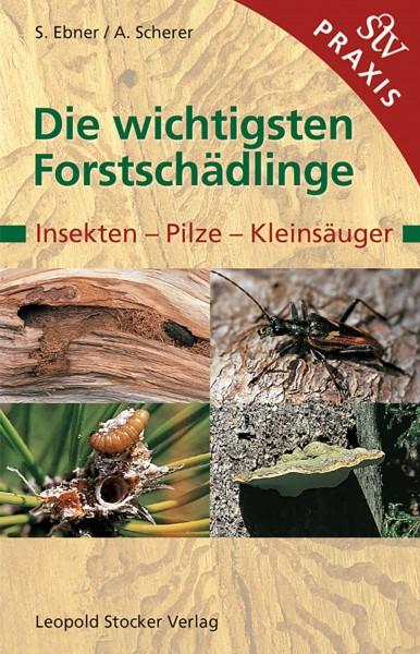 Die wichtigsten Forstschädlinge - Insekten, Pilze, Kleinsäuger